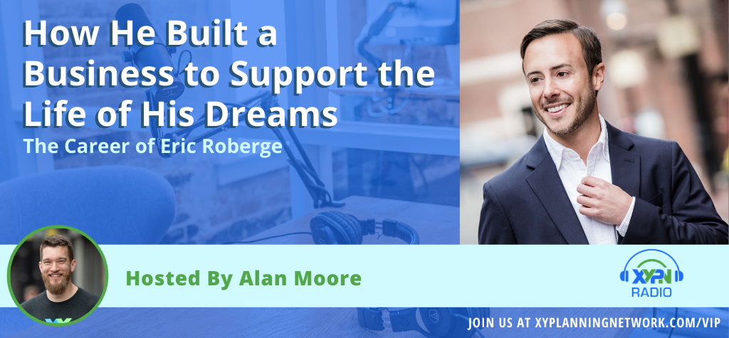 Ep #6: The Career of Eric Roberge - How He Built a Business to Support the Life of His Dreams
