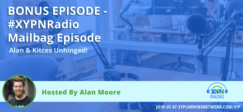Ep #22: BONUS EPISODE – Alan and Kitces Unhinged (Mailbag Style!)