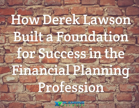 How Derek Lawson Built a Killer Network and Set Up for Professional Success (Before Graduating or Becoming a CFP®)