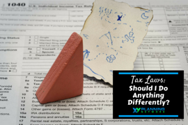 Tax Laws: Should I Do Anything Differently?