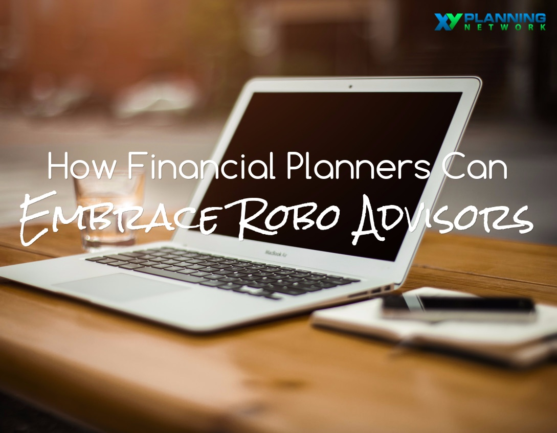 Why Financial Planners Should Embrace Robo Advisors
